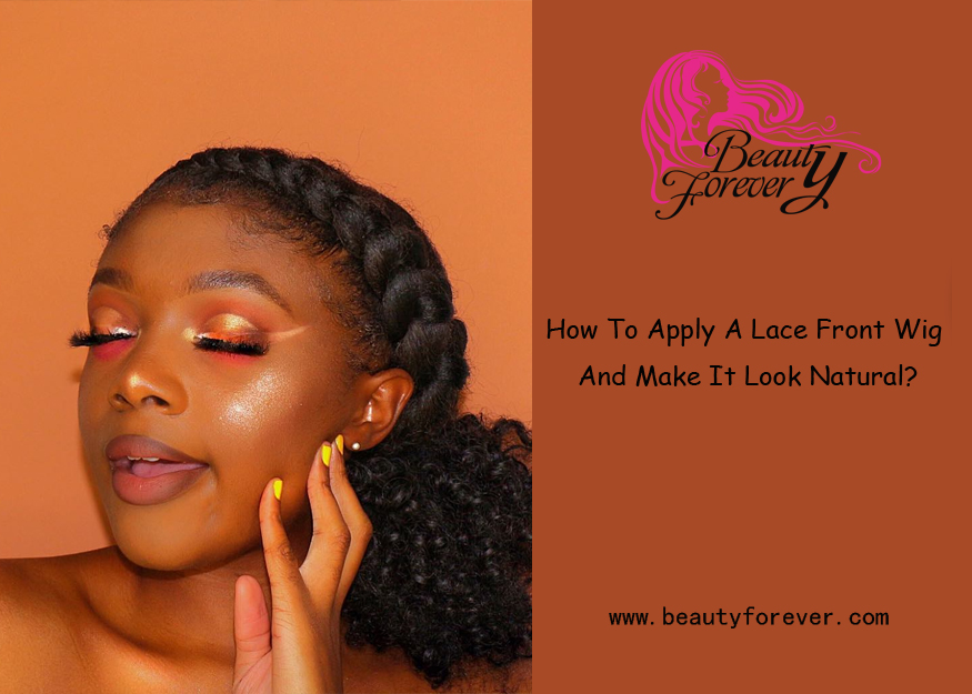 How To Apply A Lace Front Wig And Make It Look Natural?