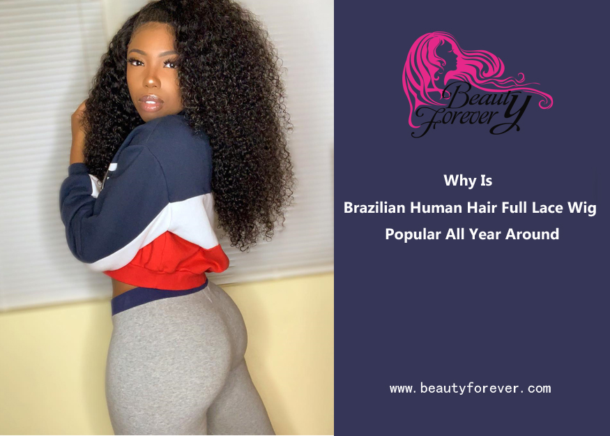 Why Is Brazilian Human Hair Full Lace Wig Popular All Year Around