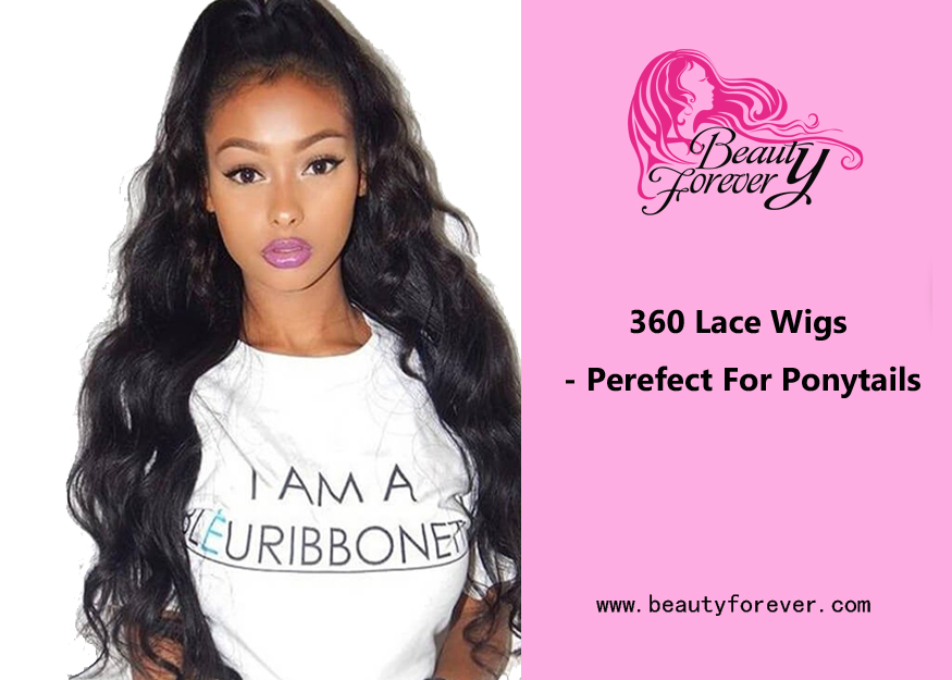 360 Lace Wigs - Perfect For Ponytails