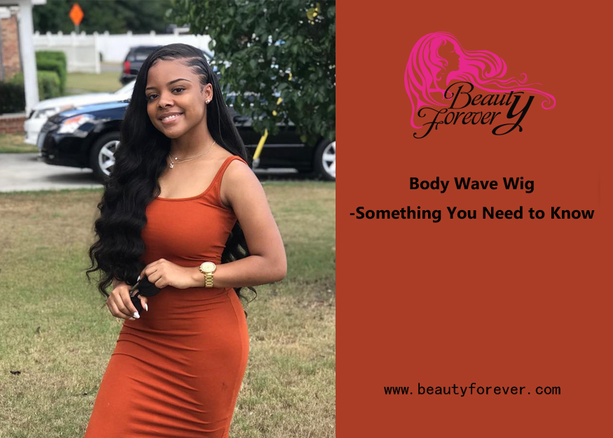 Body Wave Wig-Something You Need to Know