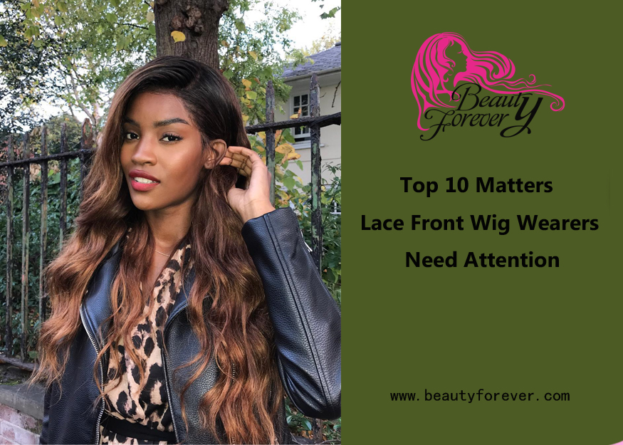Top 10 Matters Lace Front Wig Wearers Need Attention