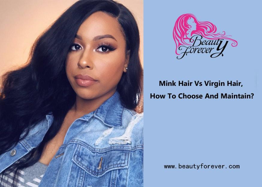 Mink Hair Vs Virgin Hair, How To Choose And Maintain?