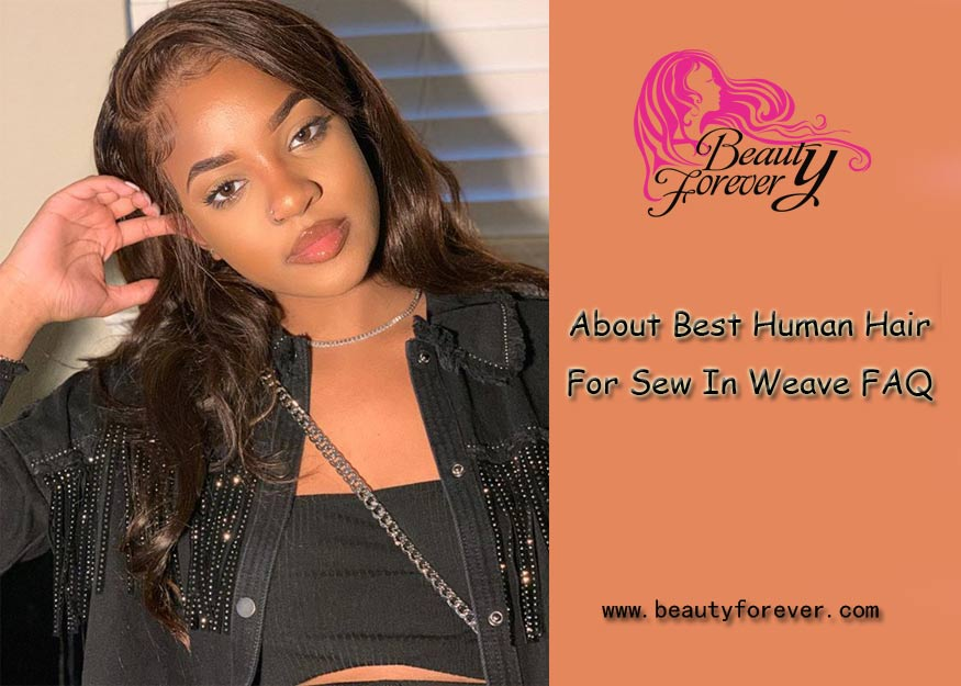 About Best Human Hair For Sew In Weave FAQ