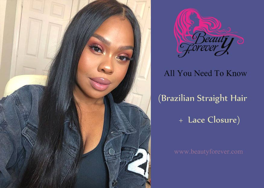 All You Need to Know (Brazilian Straight hair + Lace Closure)