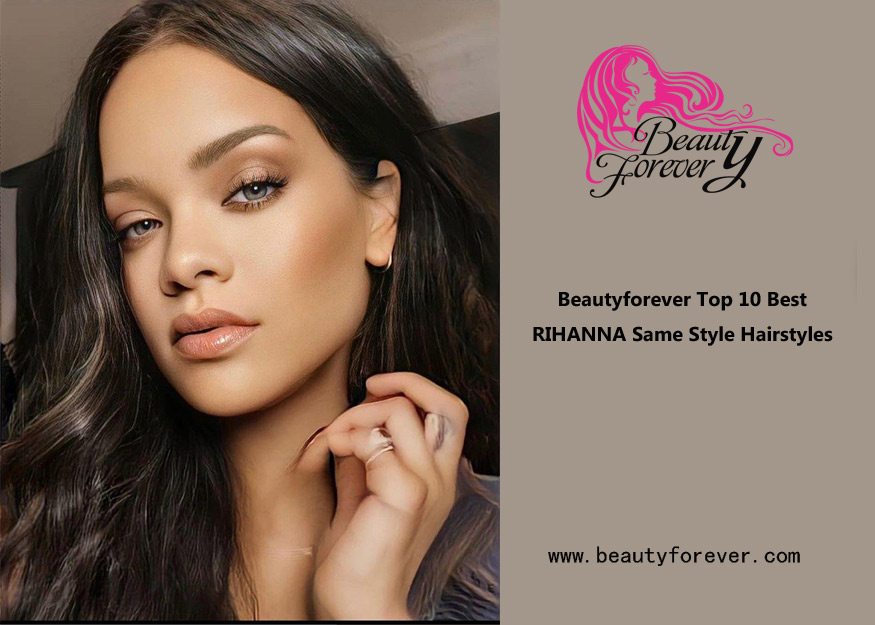 Beautyforever Top 10 Best RIHANNA Same Style Hairstyles