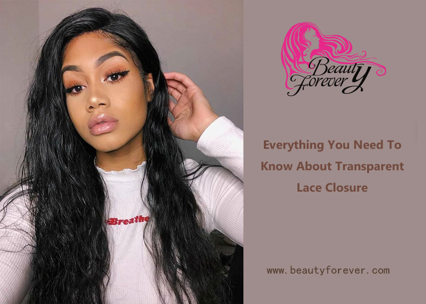 Everything You Need To Know About Transparent Lace Closure
