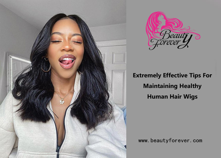 Extremely Effective Tips For Maintaining Healthy Human Hair Wigs