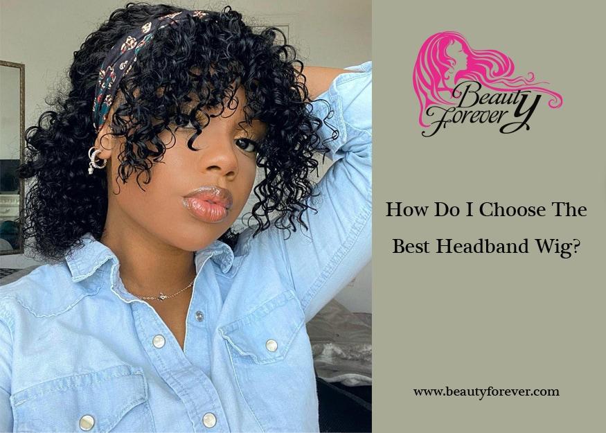 How Do I Choose The Best Headband Wig?