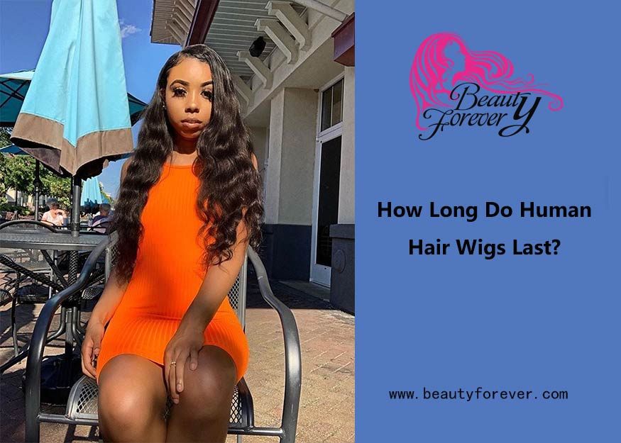 HOW LONG DO HUMAN HAIR WIGS LAST?