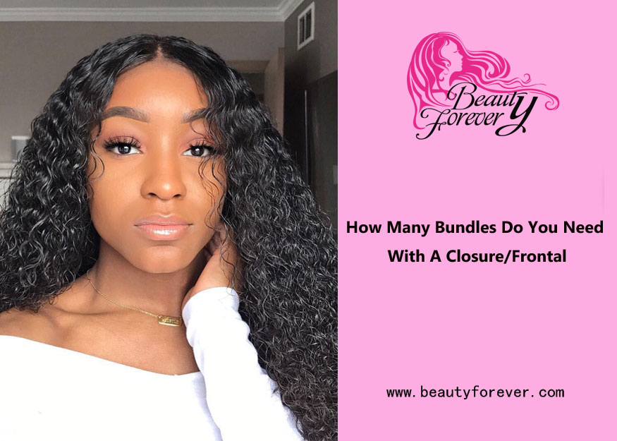 How Many Bundles Do You Need With A Closure Or Frontal Beauty Forever Hair