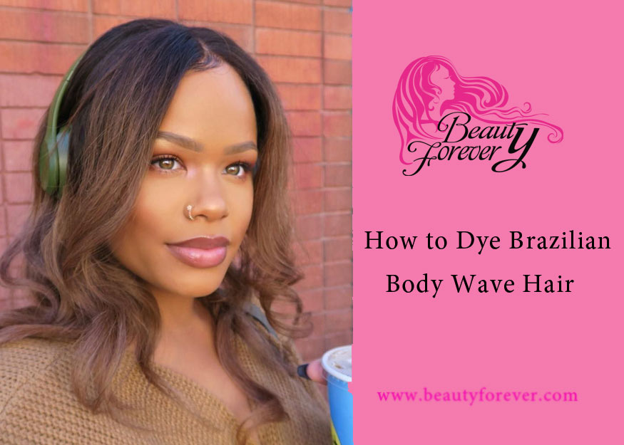 How To Dye Your Brazilian Body Wave Hair