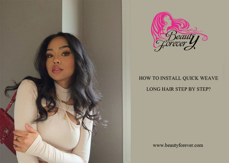 HOW TO INSTALL QUICK WEAVE LONG HAIR STEP BY STEP?