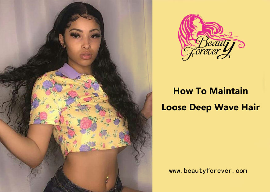 How To Maintain Loose Deep Wave Hair