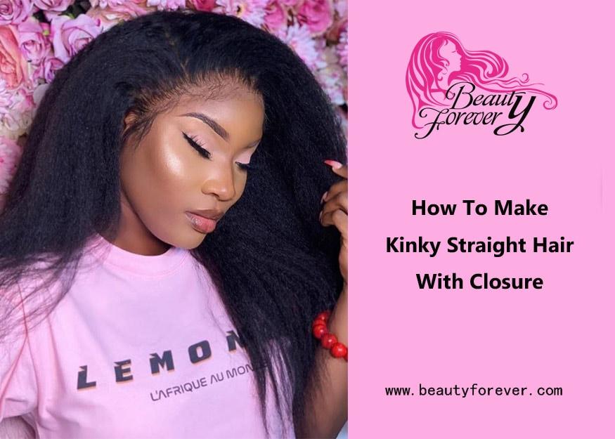 How To Make Kinky Straight Hair With Closure