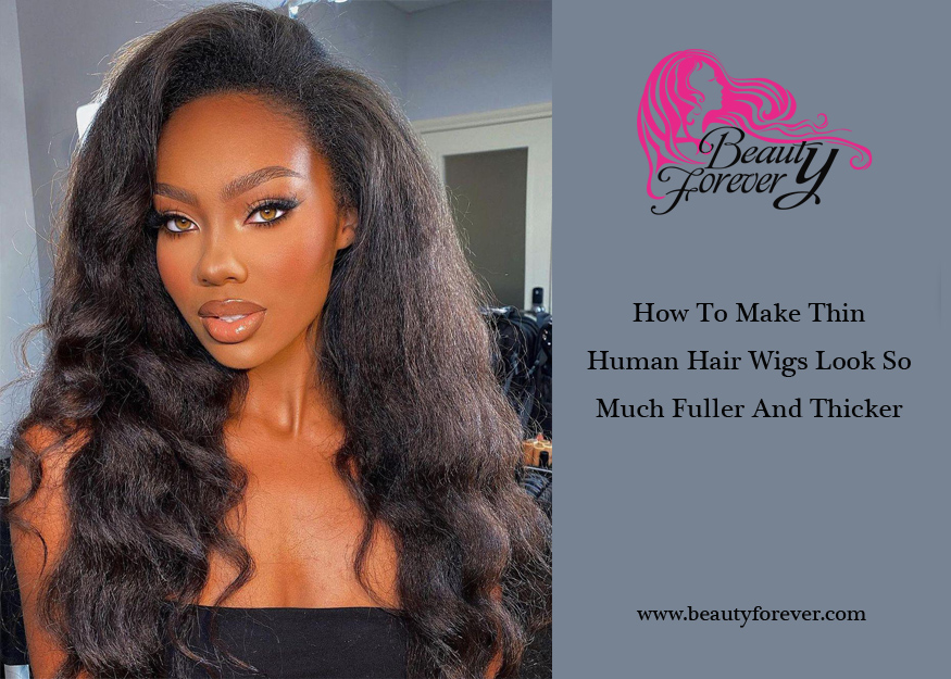 How To Make Thin Human Hair Wigs Look So Much Fuller And Thicker