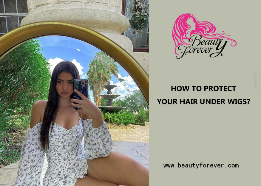 HOW TO PROTECT YOUR HAIR UNDER WIGS?