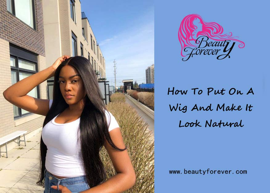 How To Put On A Wig And Make It Look Natural