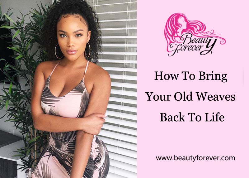 How To Bring Your Old Weaves Back To Life