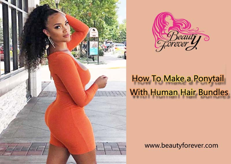 How To Make a Ponytail With Human Hair Bundles
