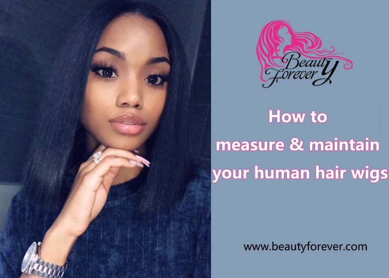 How To Measure And Maintain Your Human Hair Wigs