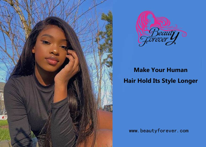 Make Your Human Hair Hold Its Style Longer