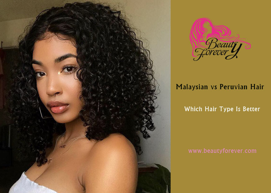 Malaysian Vs Peruvian Hair Which Hair Type Is Better Beauty Forever