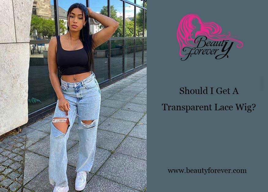Should I Get A Transparent Lace Wig?
