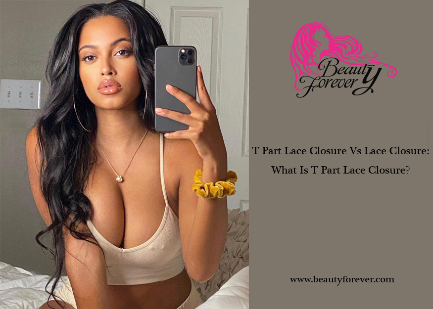 T Part Lace Closure Vs Lace Closure: What Is T Part Lace Closure?