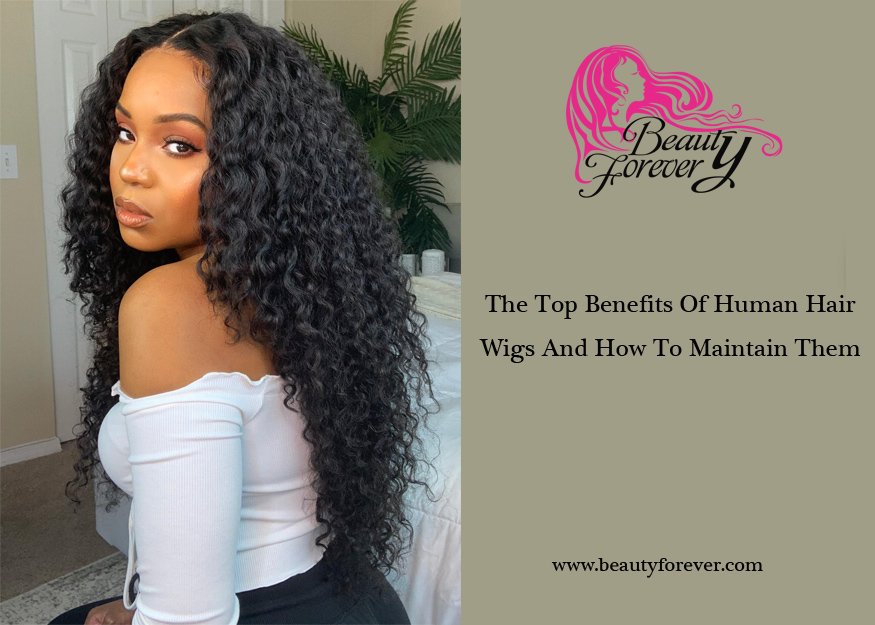 The Top Benefits Of Human Hair Wigs And How To Maintain Them