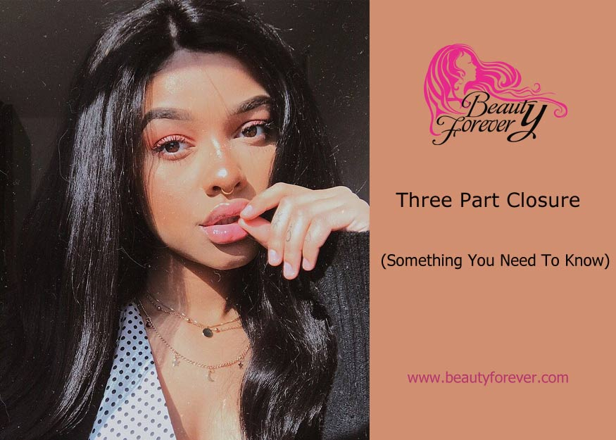Three Part Closure (Something You Need to Know) | Beauty Forever