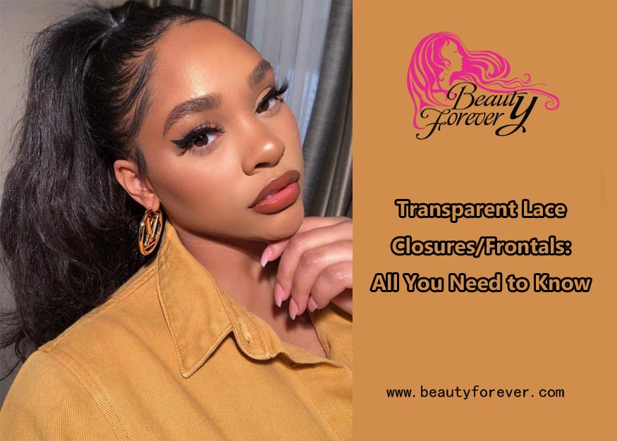 Transparent Lace Closures/Frontals: All You Need to Know