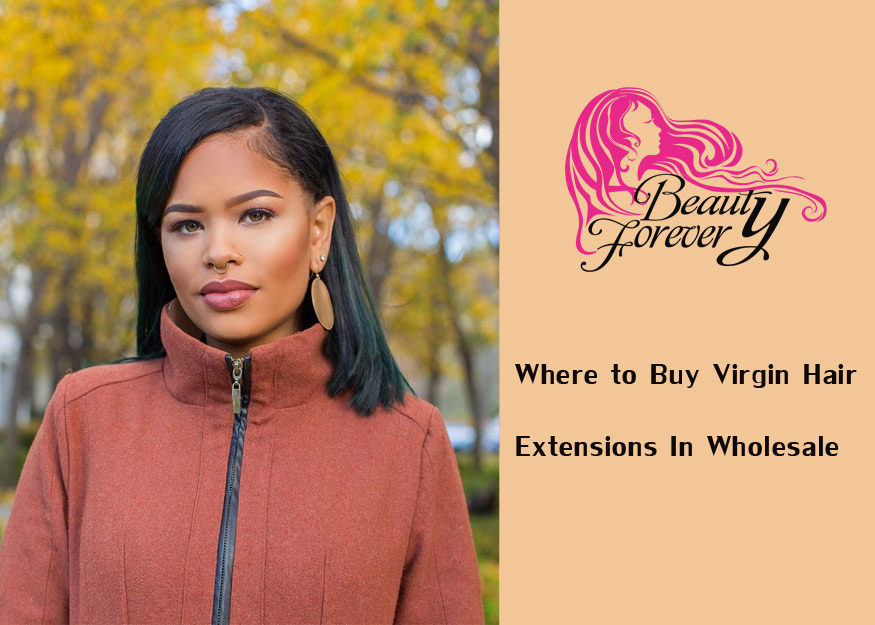 Where to Buy Virgin Hair Extensions In Wholesale
