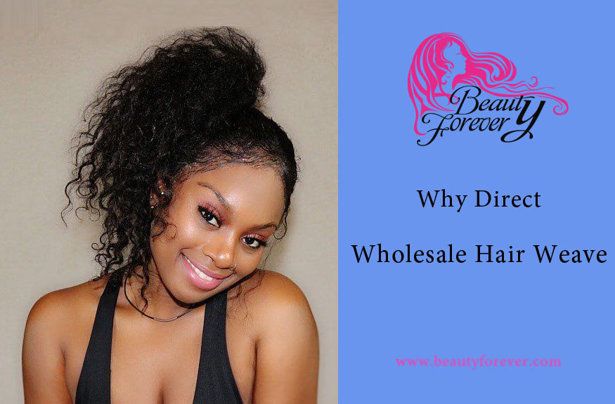 Why Direct Wholesale Hair Weave?