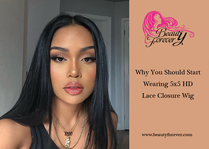 Why You Should Start Wearing 5x5 HD Lace Closure Wig