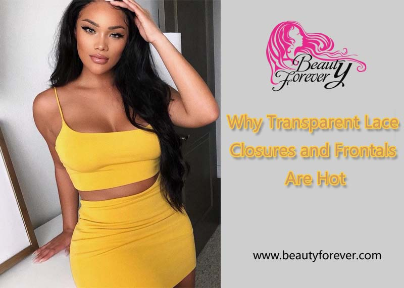 Why transparent lace closures and frontals are hot