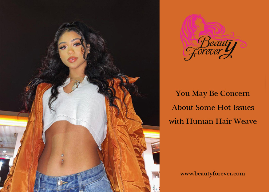 You May Be Concern About Some Hot Issues with Human Hair Weave